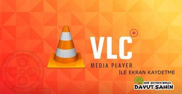 VLC Player İle Ekran Kaydetme